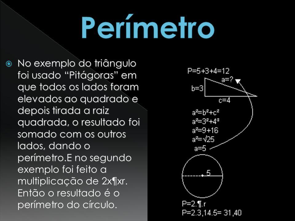 No exemplo do triângulo foi usado Pitágoras em que todos os lados foram elevados ao quadrado e depois tirada a raiz quadrada, o resultado foi somado c