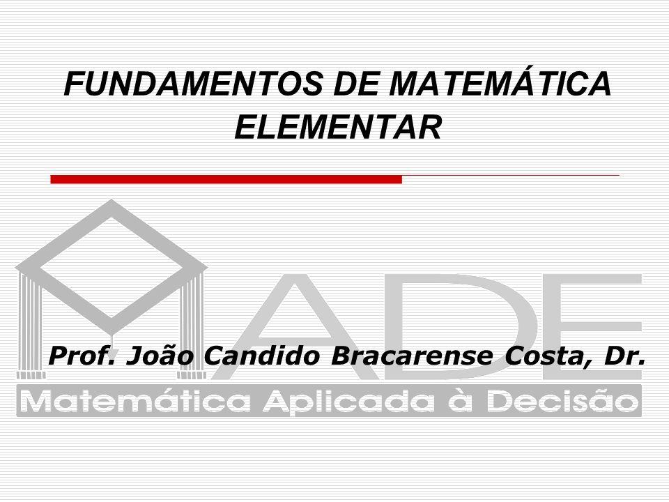 FUNDAMENTOS DE MATEMÁTICA ELEMENTAR Prof. João Candido Bracarense Costa, Dr.