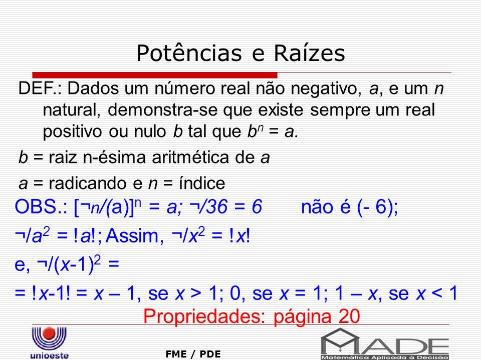 Potências e Raízes FME / PDE DEF.: Dados um número real não negativo, a, e um n natural, demonstra-se que existe sempre um real positivo ou nulo b tal