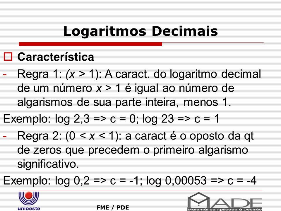Logaritmos Decimais FME / PDE Característica -Regra 1: (x > 1): A caract. do logaritmo decimal de um número x > 1 é igual ao número de algarismos de s