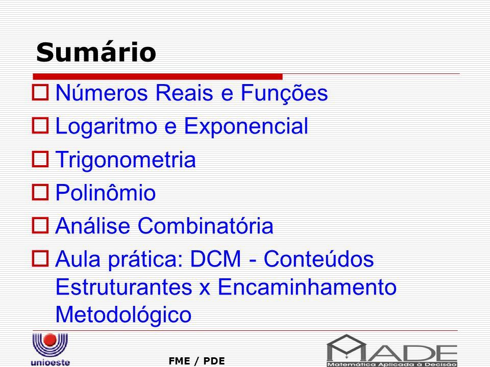 Sumário FME / PDE Números Reais e Funções Logaritmo e Exponencial Trigonometria Polinômio Análise Combinatória Aula prática: DCM - Conteúdos Estrutura