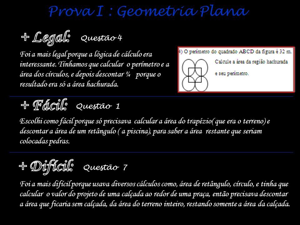 Prova I : Geometria Plana Questão 4 Foi a mais legal porque a lógica de cálculo era interessante. Tínhamos que calcular o perímetro e a área dos círcu