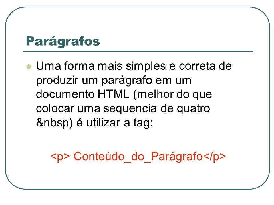Parágrafos Uma forma mais simples e correta de produzir um parágrafo em um documento HTML (melhor do que colocar uma sequencia de quatro &nbsp) é util