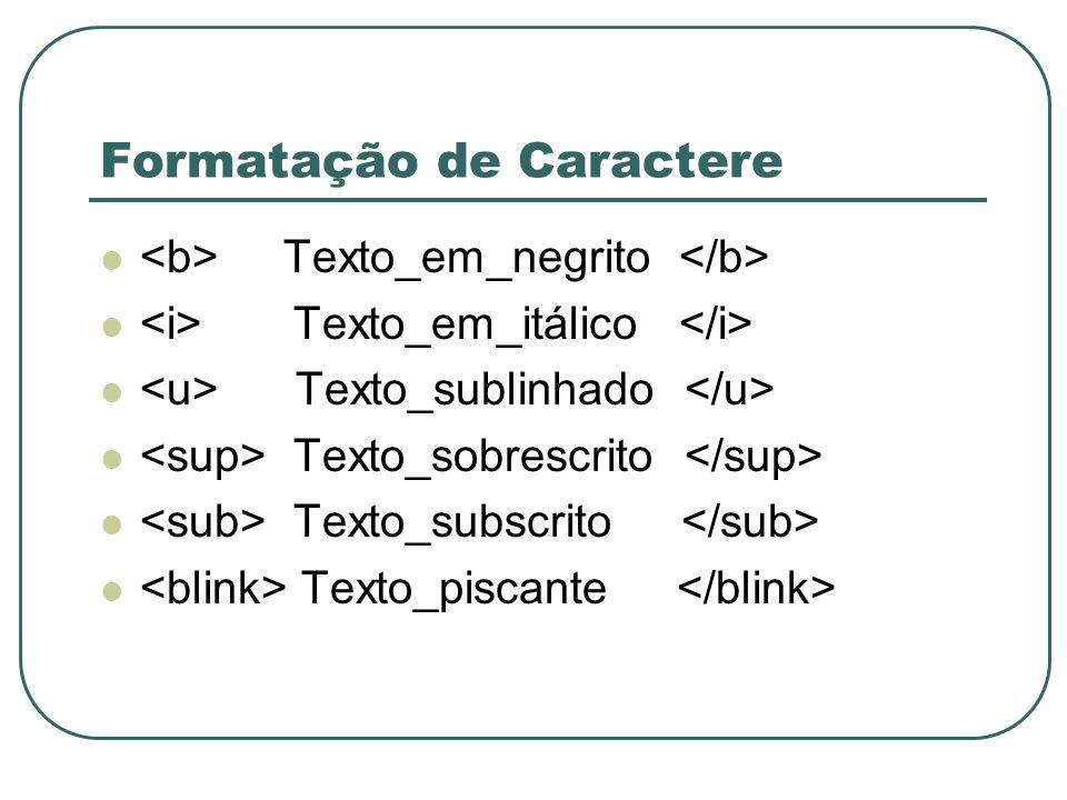 Formatação de Caractere Texto_em_negrito Texto_em_itálico Texto_sublinhado Texto_sobrescrito Texto_subscrito Texto_piscante