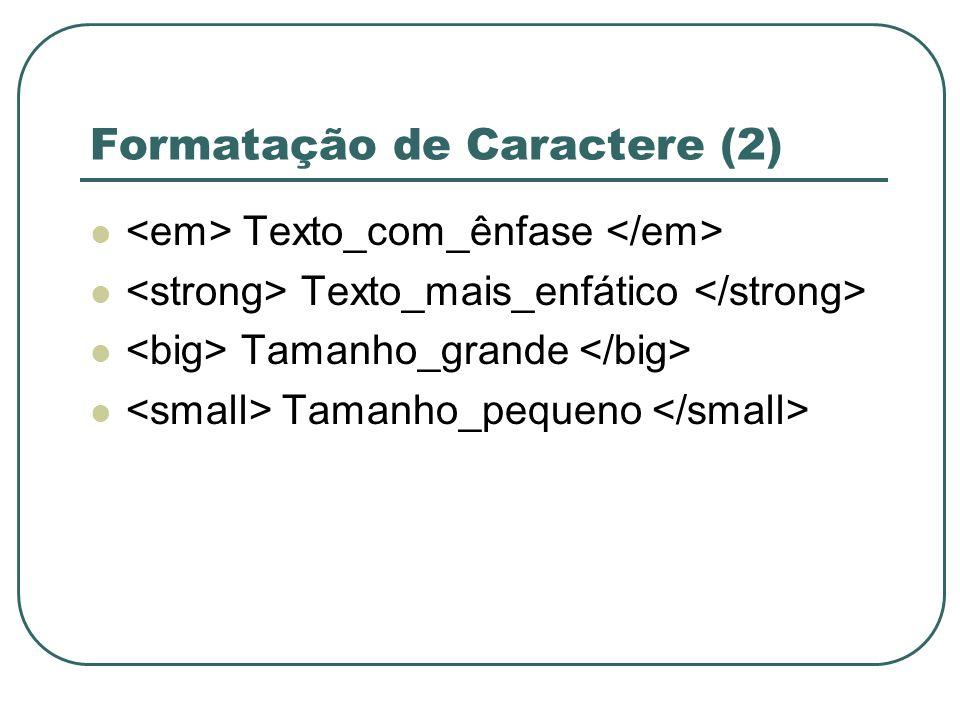Formatação de Caractere (2) Texto_com_ênfase Texto_mais_enfático Tamanho_grande Tamanho_pequeno