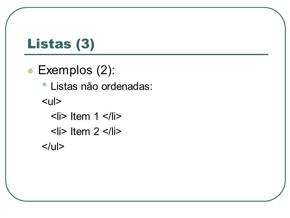 Listas (3) Exemplos (2): Listas não ordenadas: Item 1 Item 2