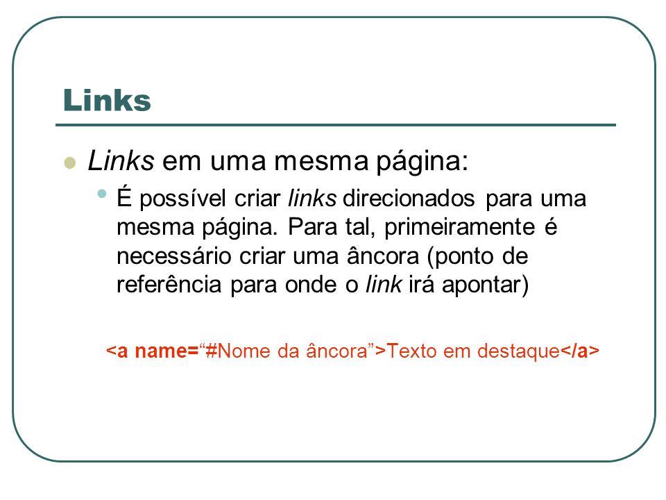 Links Links em uma mesma página: É possível criar links direcionados para uma mesma página. Para tal, primeiramente é necessário criar uma âncora (pon