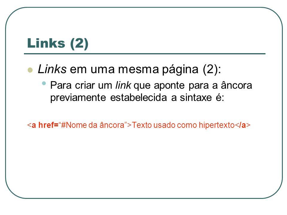 Links (2) Links em uma mesma página (2): Para criar um link que aponte para a âncora previamente estabelecida a sintaxe é: Texto usado como hipertexto