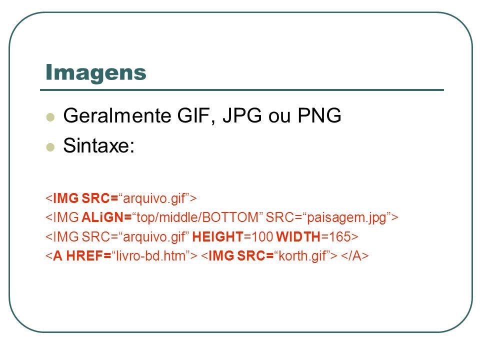 Imagens Geralmente GIF, JPG ou PNG Sintaxe: