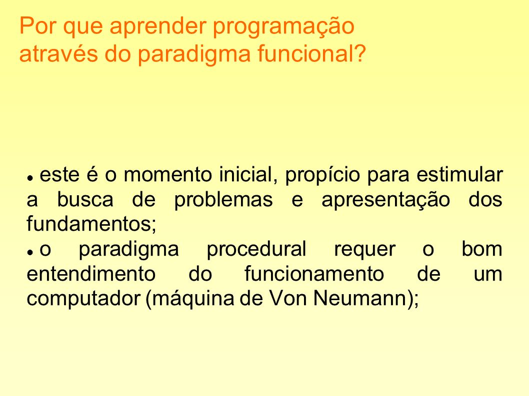 Por que aprender programação através do paradigma funcional? este é o momento inicial, propício para estimular a busca de problemas e apresentação dos