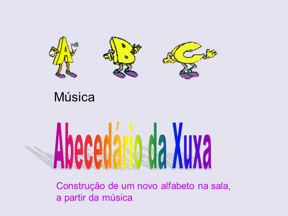Música Construção de um novo alfabeto na sala, a partir da música.