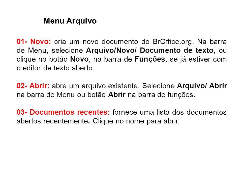 01- Novo: cria um novo documento do BrOffice.org. Na barra de Menu, selecione Arquivo/Novo/ Documento de texto, ou clique no botão Novo, na barra de F