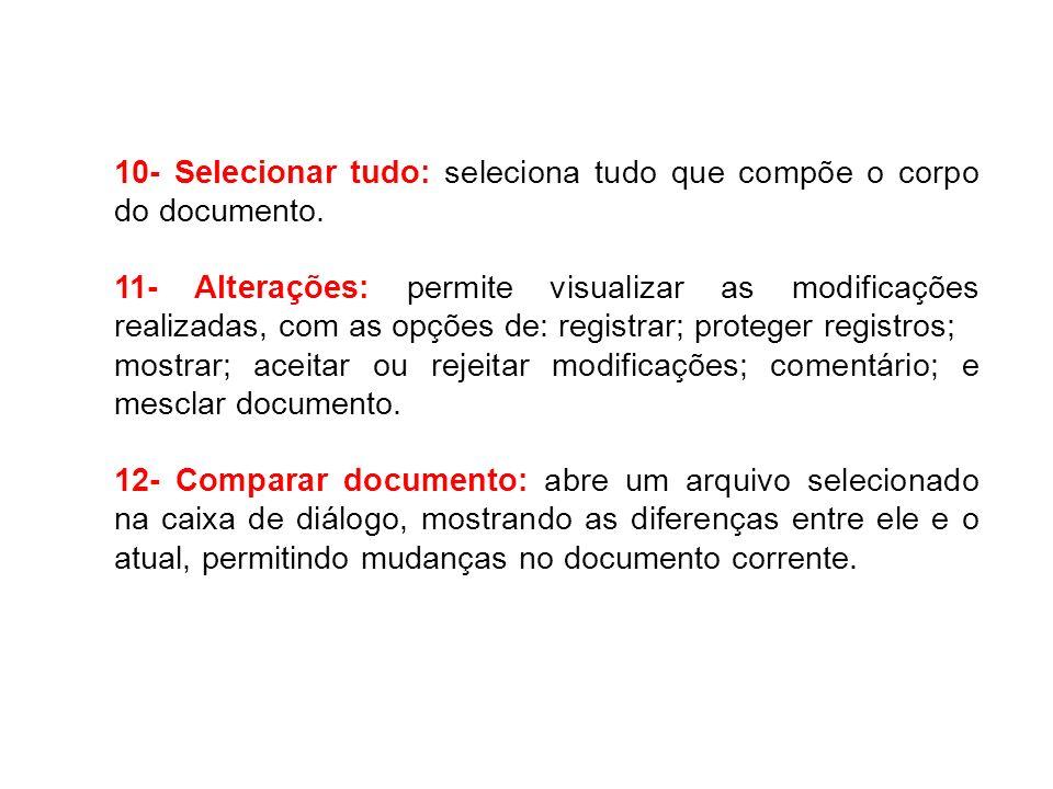 10- Selecionar tudo: seleciona tudo que compõe o corpo do documento. 11- Alterações: permite visualizar as modificações realizadas, com as opções de: