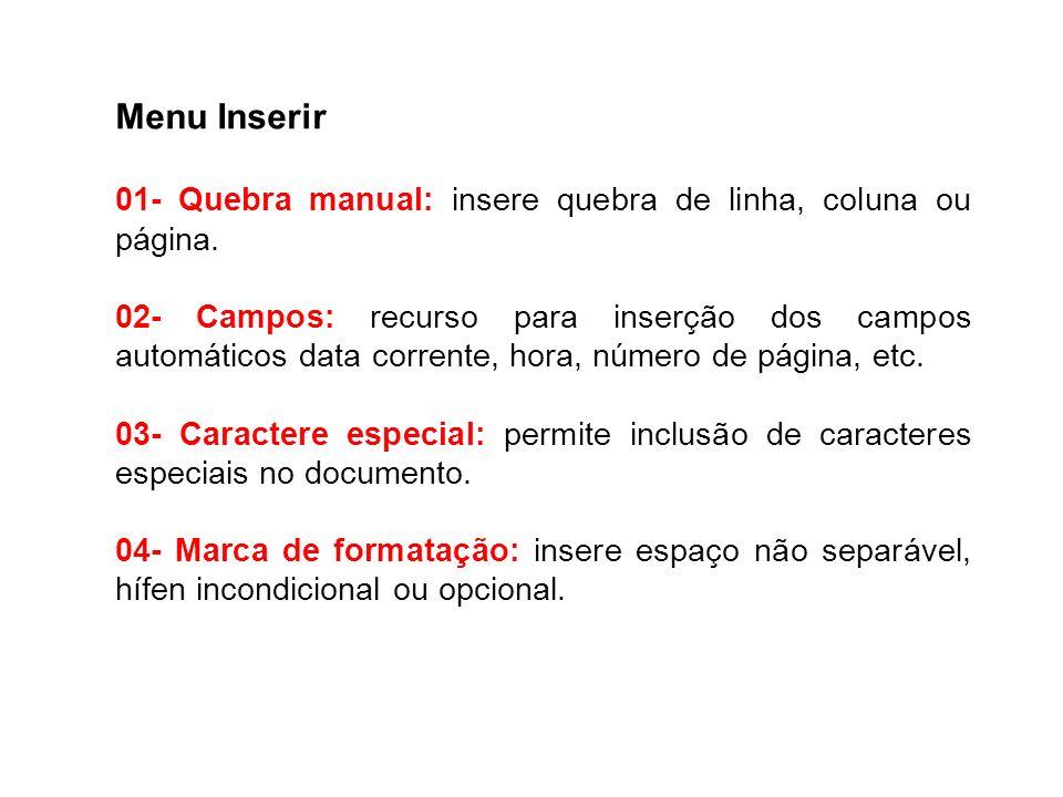 Menu Inserir 01- Quebra manual: insere quebra de linha, coluna ou página. 02- Campos: recurso para inserção dos campos automáticos data corrente, hora