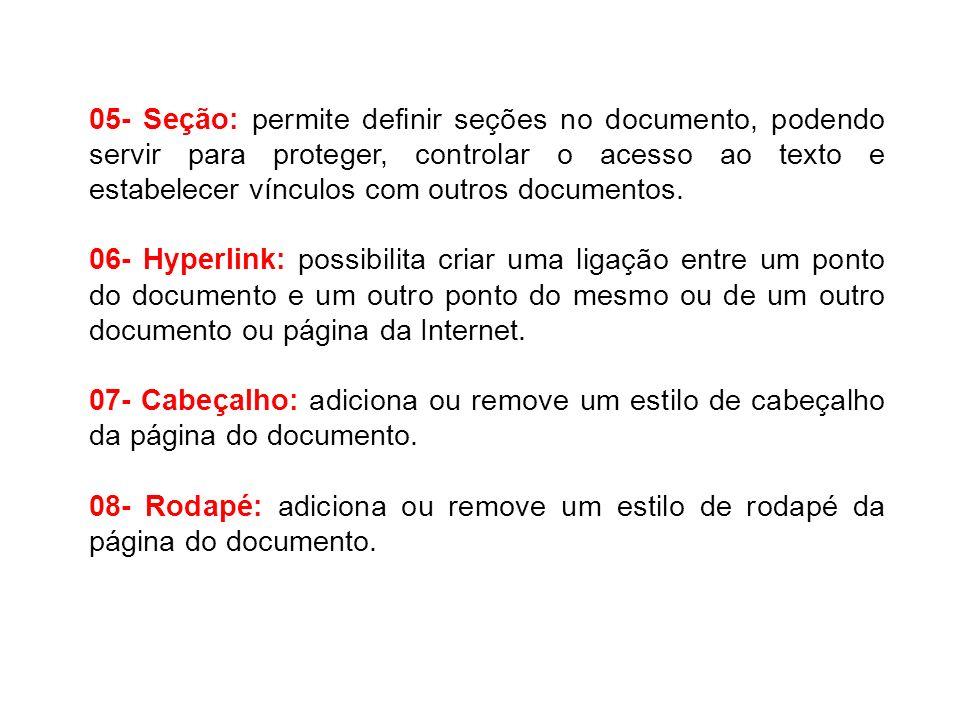 05- Seção: permite definir seções no documento, podendo servir para proteger, controlar o acesso ao texto e estabelecer vínculos com outros documentos