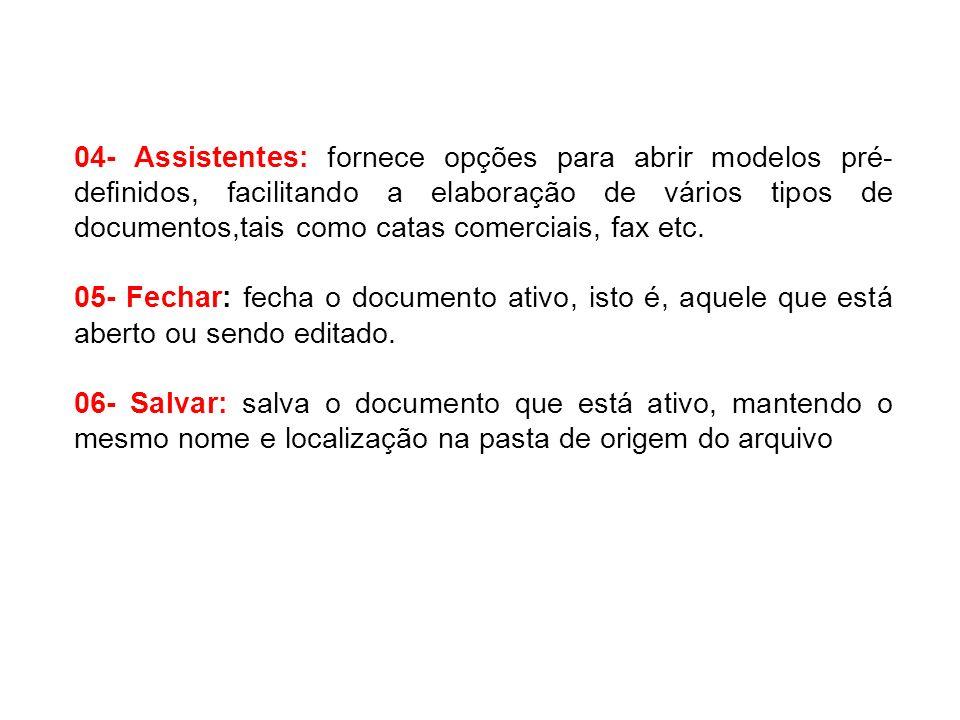04- Assistentes: fornece opções para abrir modelos pré- definidos, facilitando a elaboração de vários tipos de documentos,tais como catas comerciais,