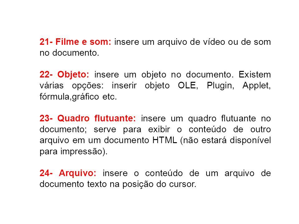 21- Filme e som: insere um arquivo de vídeo ou de som no documento. 22- Objeto: insere um objeto no documento. Existem várias opções: inserir objeto O