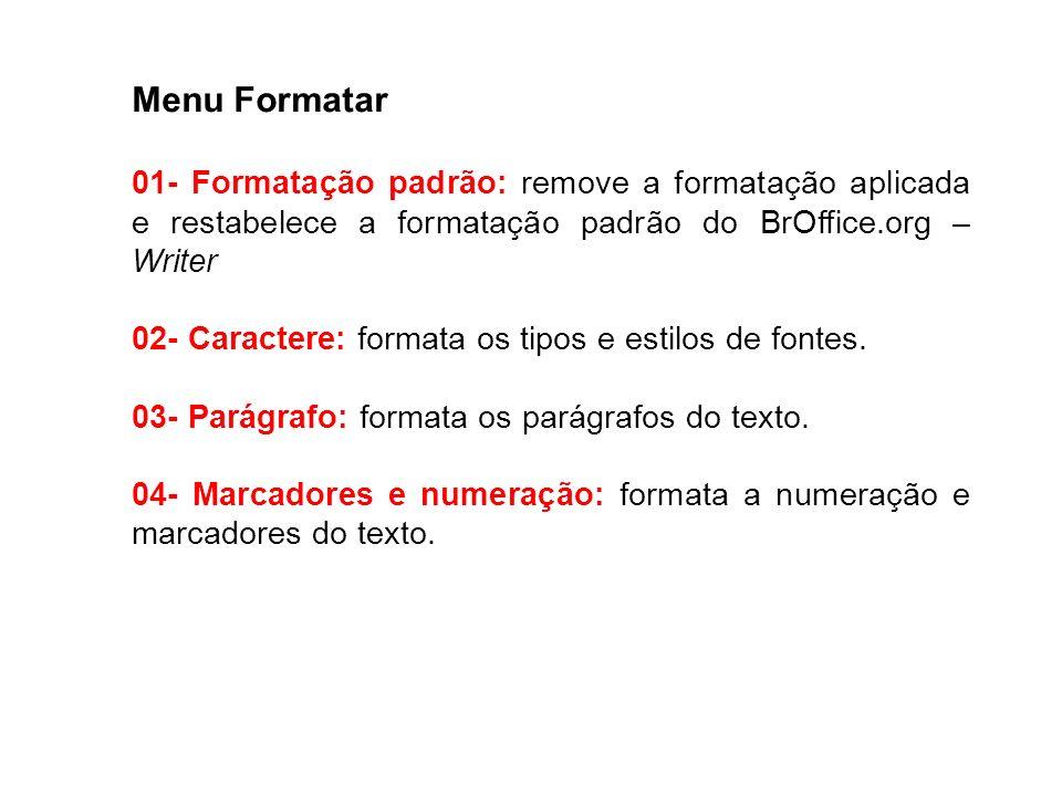 Menu Formatar 01- Formatação padrão: remove a formatação aplicada e restabelece a formatação padrão do BrOffice.org – Writer 02- Caractere: formata os