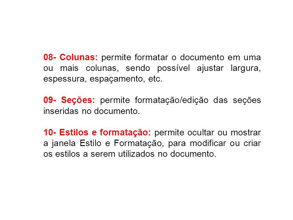 08- Colunas: permite formatar o documento em uma ou mais colunas, sendo possível ajustar largura, espessura, espaçamento, etc. 09- Seções: permite for