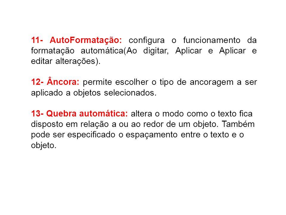 11- AutoFormatação: configura o funcionamento da formatação automática(Ao digitar, Aplicar e Aplicar e editar alterações). 12- Âncora: permite escolhe