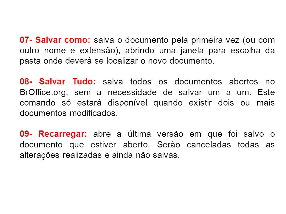 07- Salvar como: salva o documento pela primeira vez (ou com outro nome e extensão), abrindo uma janela para escolha da pasta onde deverá se localizar
