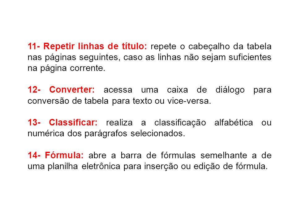 11- Repetir linhas de título: repete o cabeçalho da tabela nas páginas seguintes, caso as linhas não sejam suficientes na página corrente. 12- Convert