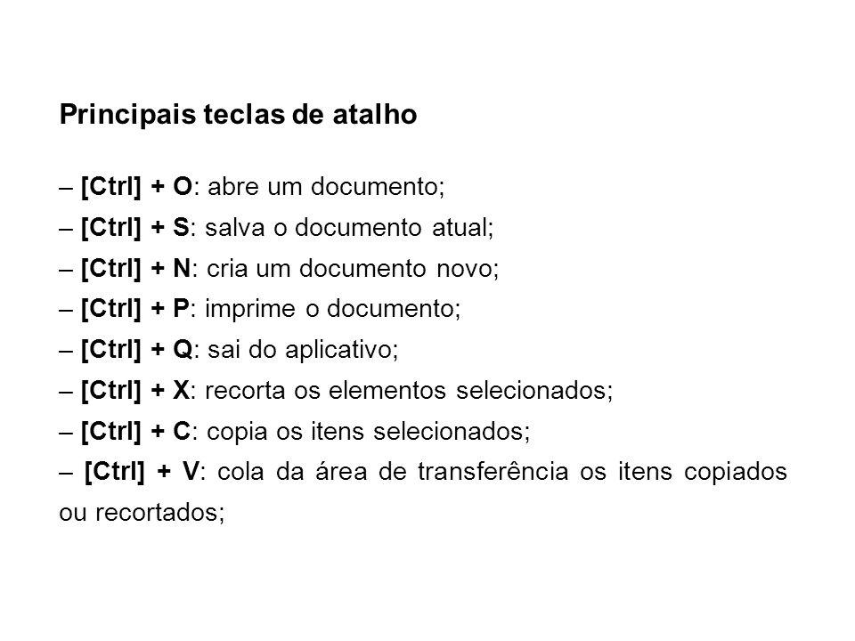 Principais teclas de atalho – [Ctrl] + O: abre um documento; – [Ctrl] + S: salva o documento atual; – [Ctrl] + N: cria um documento novo; – [Ctrl] + P