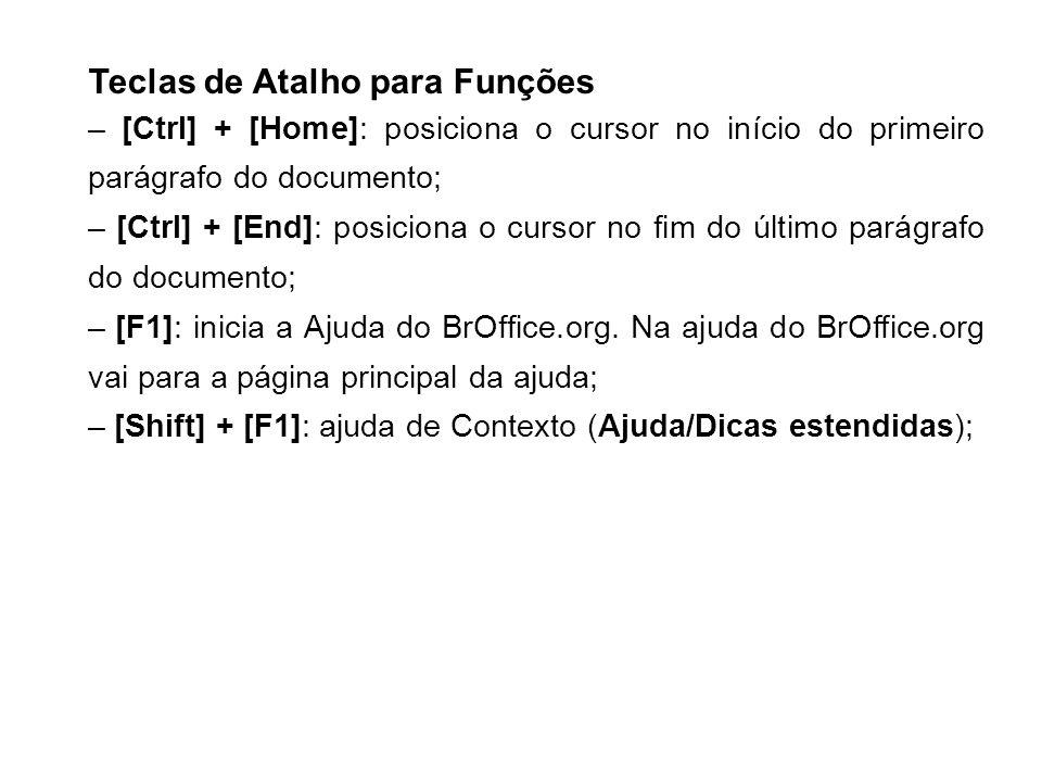 Teclas de Atalho para Funções – [Ctrl] + [Home]: posiciona o cursor no início do primeiro parágrafo do documento; – [Ctrl] + [End]: posiciona o cursor