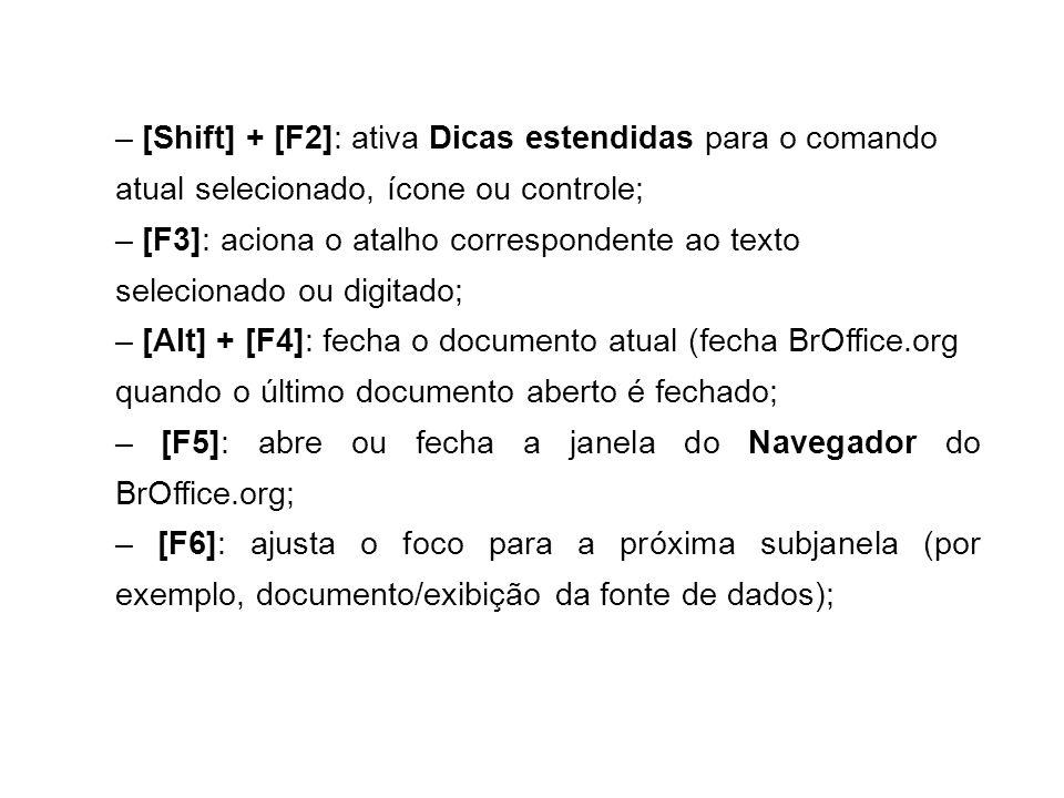 – [Shift] + [F2]: ativa Dicas estendidas para o comando atual selecionado, ícone ou controle; – [F3]: aciona o atalho correspondente ao texto selecion