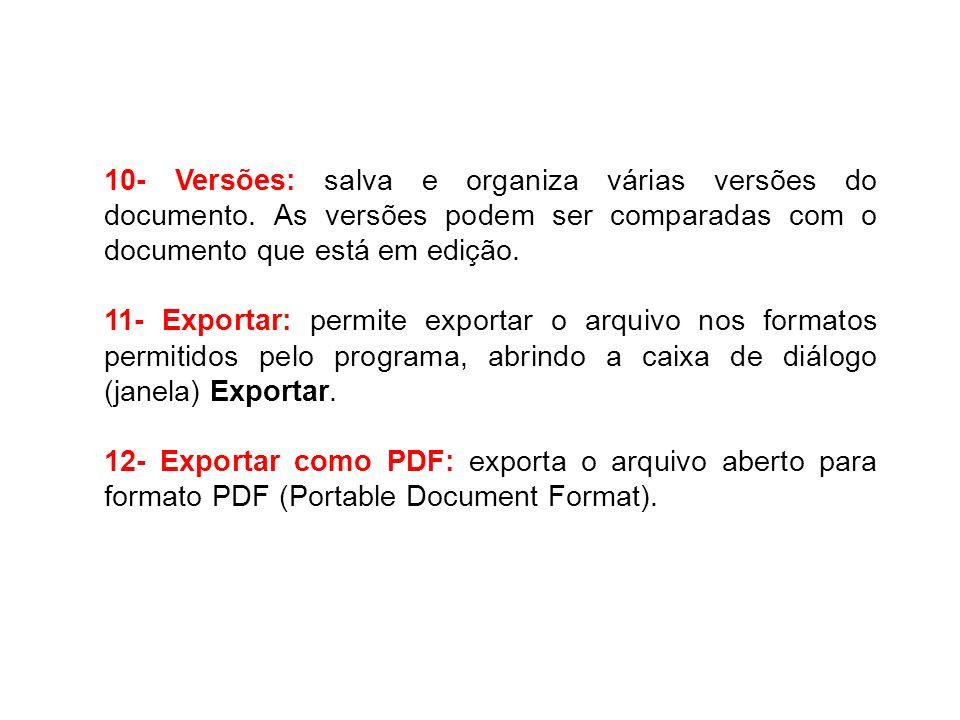 10- Versões: salva e organiza várias versões do documento. As versões podem ser comparadas com o documento que está em edição. 11- Exportar: permite e
