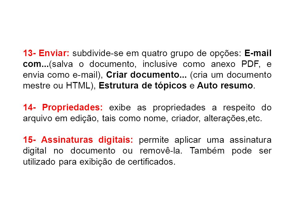 13- Enviar: subdivide-se em quatro grupo de opções: E-mail com...(salva o documento, inclusive como anexo PDF, e envia como e-mail), Criar documento..
