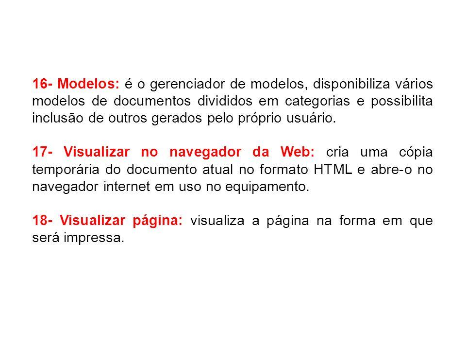 16- Modelos: é o gerenciador de modelos, disponibiliza vários modelos de documentos divididos em categorias e possibilita inclusão de outros gerados p