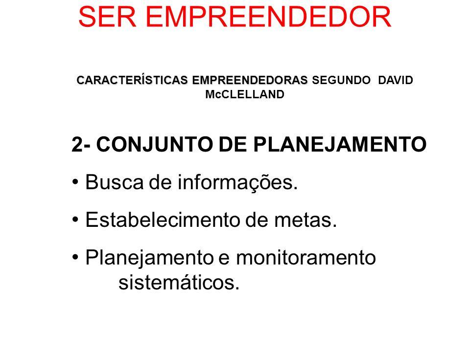 SER EMPREENDEDOR 2- CONJUNTO DE PLANEJAMENTO Busca de informações. Estabelecimento de metas. Planejamento e monitoramento sistemáticos. CARACTERÍSTICA