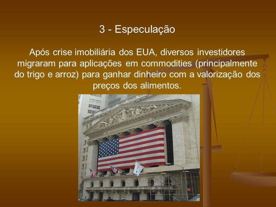 3 - Especulação Após crise imobiliária dos EUA, diversos investidores migraram para aplicações em commodities (principalmente do trigo e arroz) para g