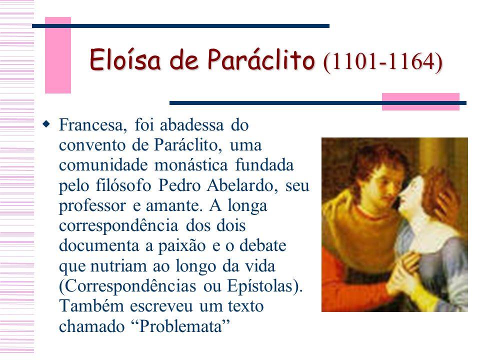 Eloísa de Paráclito (1101-1164) Francesa, foi abadessa do convento de Paráclito, uma comunidade monástica fundada pelo filósofo Pedro Abelardo, seu professor e amante.