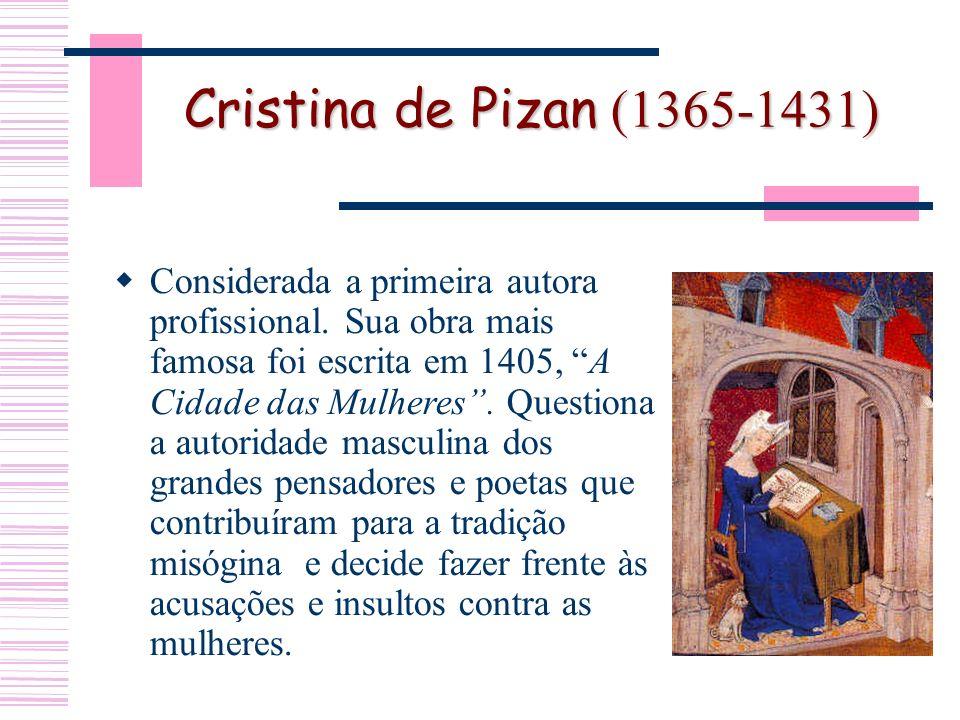 Cristina de Pizan (1365-1431) Considerada a primeira autora profissional.