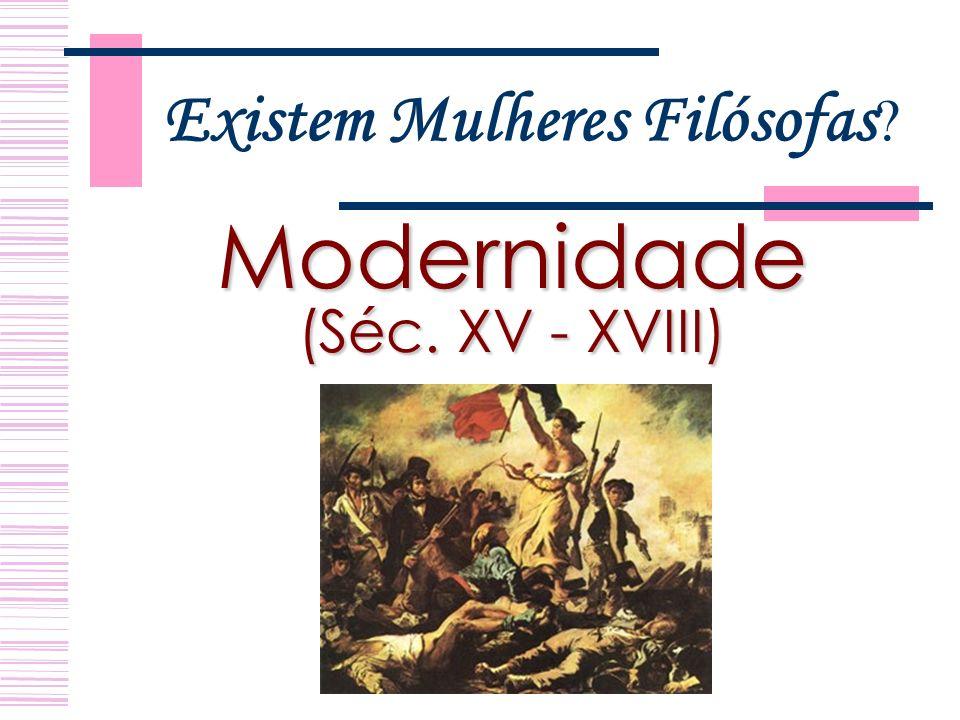 Existem Mulheres Filósofas Modernidade (Séc. XV - XVIII)
