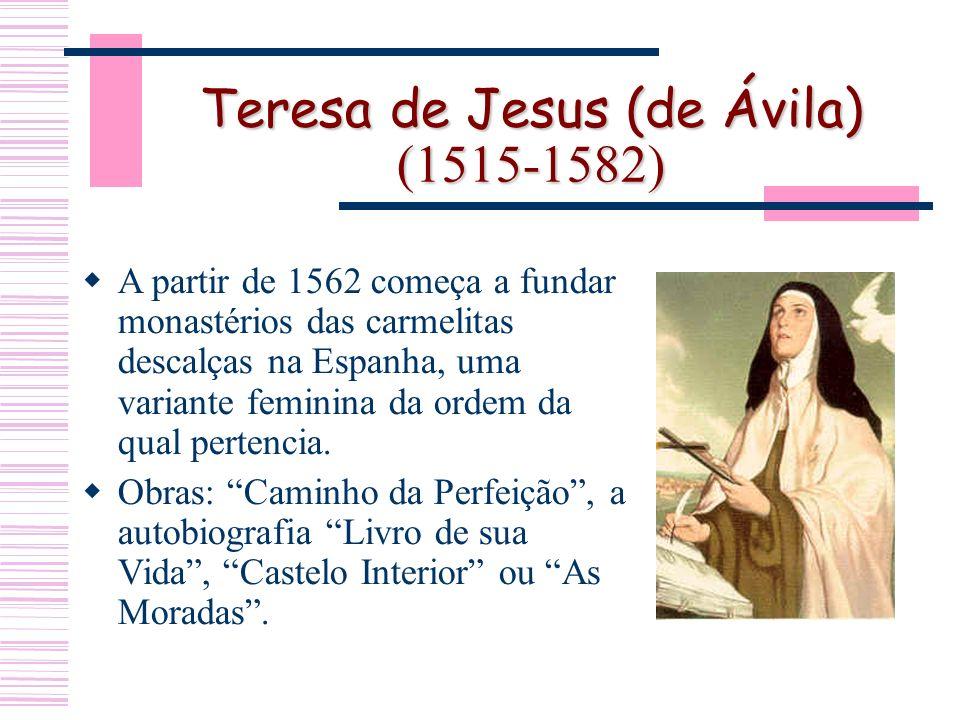 Teresa de Jesus (de Ávila) (1515-1582) A partir de 1562 começa a fundar monastérios das carmelitas descalças na Espanha, uma variante feminina da ordem da qual pertencia.