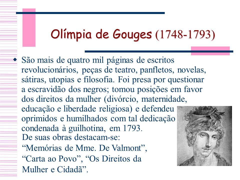 Olímpia de Gouges (1748-1793) São mais de quatro mil páginas de escritos revolucionários, peças de teatro, panfletos, novelas, sátiras, utopias e filosofia.