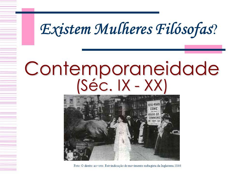 Existem Mulheres Filósofas .Contemporaneidade (Séc.