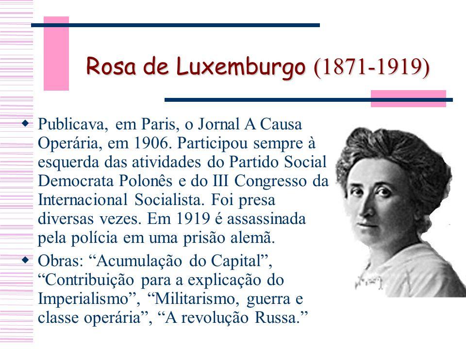 Rosa de Luxemburgo (1871-1919) Publicava, em Paris, o Jornal A Causa Operária, em 1906.