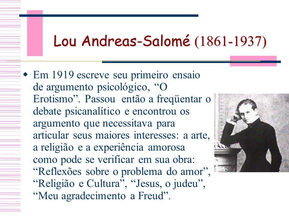 Lou Andreas-Salomé (1861-1937) Em 1919 escreve seu primeiro ensaio de argumento psicológico, O Erotismo.