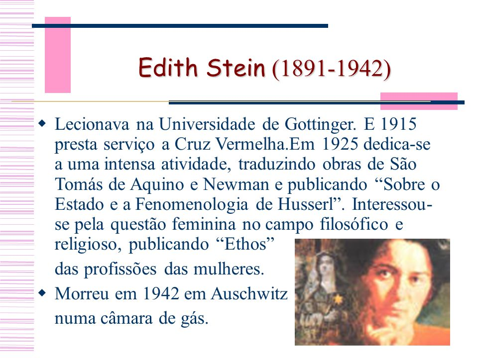 Edith Stein ( ) Lecionava na Universidade de Gottinger.
