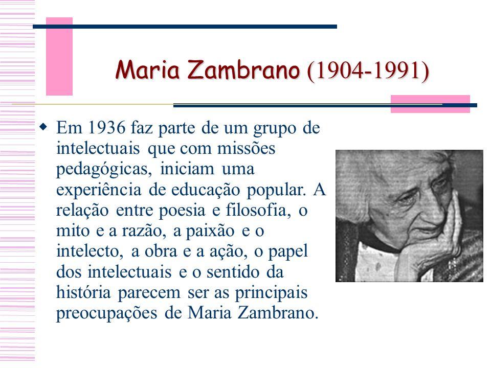 Maria Zambrano (1904-1991) Em 1936 faz parte de um grupo de intelectuais que com missões pedagógicas, iniciam uma experiência de educação popular.