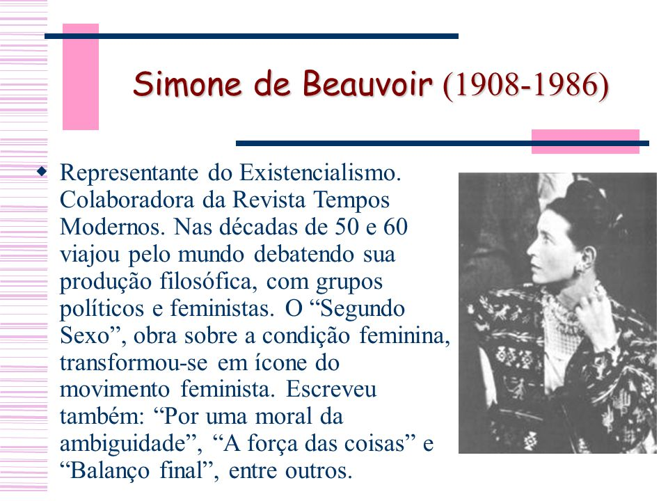 Simone de Beauvoir (1908-1986) Representante do Existencialismo.