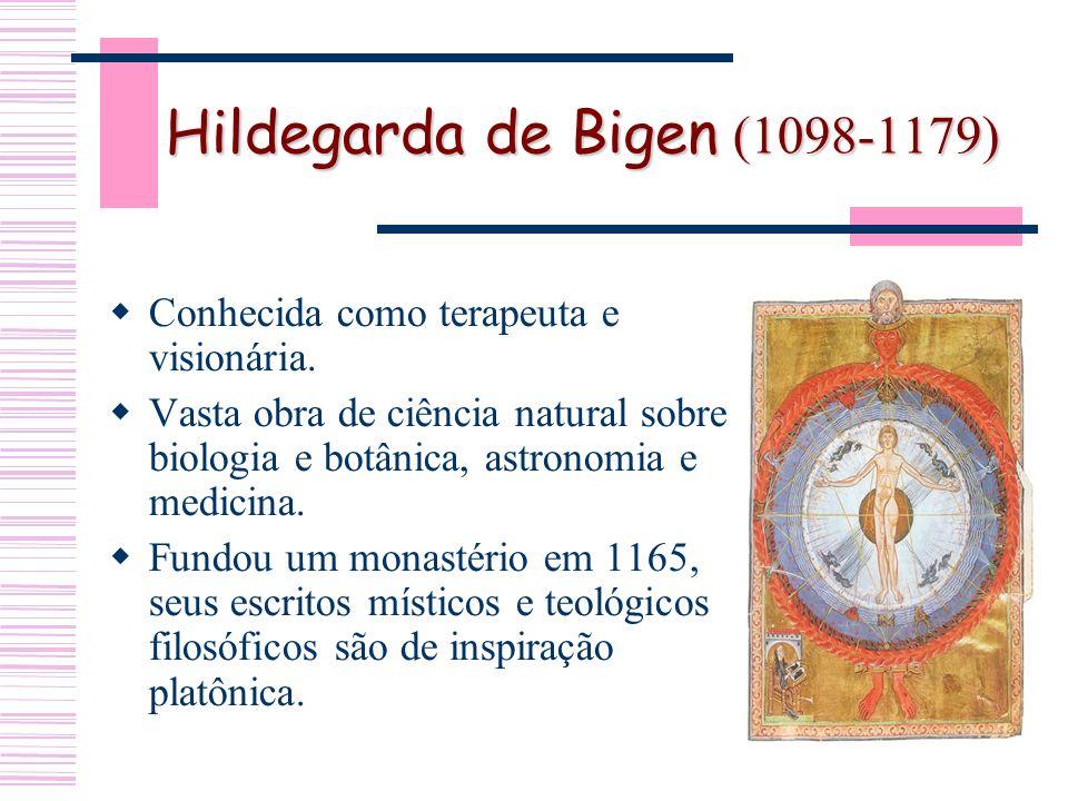 Hildegarda de Bigen (1098-1179) Conhecida como terapeuta e visionária.