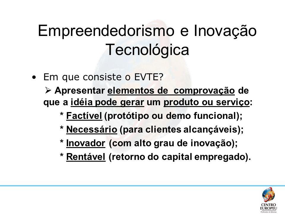 Empreendedorismo e Inovação Tecnológica Em que consiste o EVTE? Apresentar elementos de comprovação de que a idéia pode gerar um produto ou serviço: *
