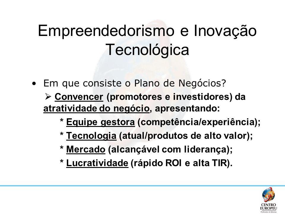 Em que consiste o Plano de Negócios? Convencer (promotores e investidores) da atratividade do negócio, apresentando: * Equipe gestora (competência/exp