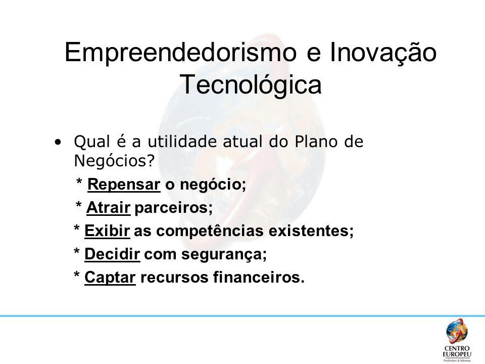 Qual é a utilidade atual do Plano de Negócios? * Repensar o negócio; * Atrair parceiros; * Exibir as competências existentes; * Decidir com segurança;