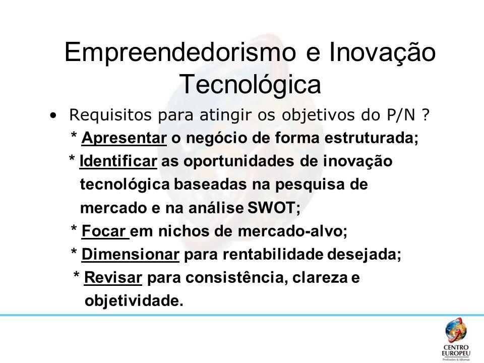 Requisitos para atingir os objetivos do P/N ? * Apresentar o negócio de forma estruturada; * Identificar as oportunidades de inovação tecnológica base